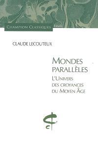 Mondes parallèles : l'univers des croyances du Moyen Age