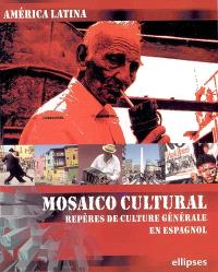 Mosaico cultural, América latina : repères de culture générale en espagnol