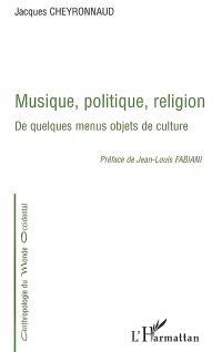 Musique, politique, religion : de quelques menus objets de culture