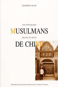 Musulmans de Chine : une anthropologie des Hui du Henan
