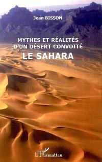 Mythes et réalités d'un désert convoité : le Sahara