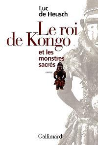 Mythes et rites bantous. Volume 3, Le roi de Kongo et les monstres sacrés