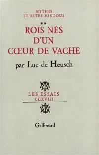 Mythes et rites bantous. Volume 2, Rois nés d'un coeur de vache