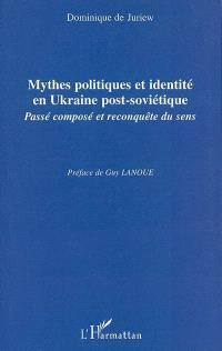 Mythes politiques et identité en Ukraine post-soviétique : passé composé et reconquête du sens
