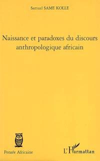 Naissance et paradoxes du discours anthropologique africain