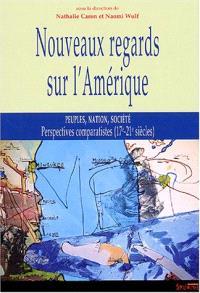 Nouveaux regards sur l'Amérique : peuples, nation, société : perspectives comparatistes (17e-21e siècles)
