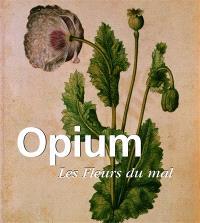 Opium : les fleurs du mal