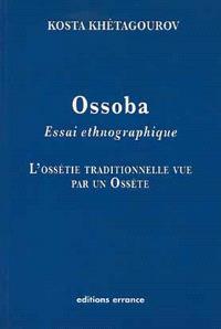 Ossoba, essai ethnographique : l'Ossétie traditionnelle vue par un Ossète