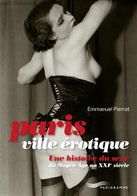 Paris ville érotique : une histoire du sexe du Moyen Age au XXIe siècle