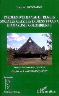 Paroles d'échange et règles sociales chez les Indiens yucuna d'Amazonie colombienne