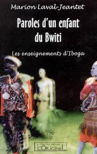 Paroles d'un enfant du Bwiti : les enseignements d'Iboga