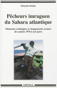 Pêcheurs imraguen du Sahara atlantique : mutations techniques et changements sociaux des années 1970 à nos jours