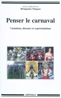 Penser le carnaval : variations, discours et représentations
