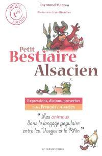 Petit bestiaire alsacien : expressions, dictons, proverbes : les animaux dans le langage populaire entre les Vosges et le Rhin
