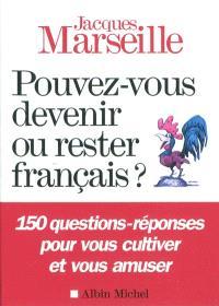 Pouvez-vous devenir ou rester français ? : 150 questions-réponses pour vous cultiver et vous amuser