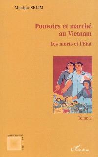 Pouvoirs et marchés au Vietnam. Volume 2, Les morts et l'Etat