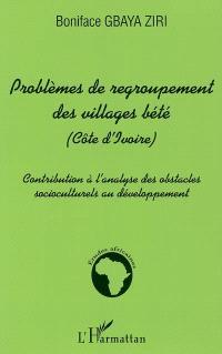 Problèmes de regroupement des villages bété (Côte d'Ivoire) : contribution à l'analyse des obstacles socioculturels au développement