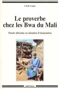 Proverbe chez les Bwa du Mali : parole africaine en situation d'énonciation