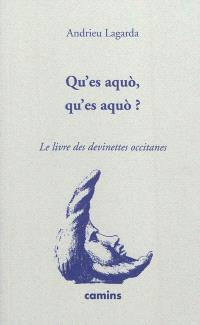 Qu'es aquo, qu'es aquo ? : devinettes occitanes = Qu'es aquo, qu'es aquo ? : devinalhas occitanas