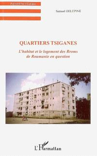 Quartiers tsiganes : l'habitat et le logement des Rroms de Roumanie en question