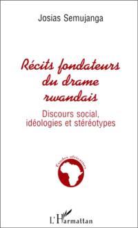 Récits fondateurs du drame rwandais : discours social, idéologies et stéréotypes