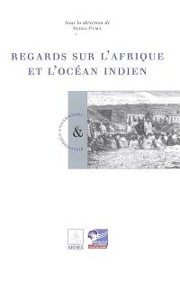 Regards sur l'Afrique et l'océan Indien : actes du colloque international (26-28 mai 2003), Saint-Denis de la Réunion
