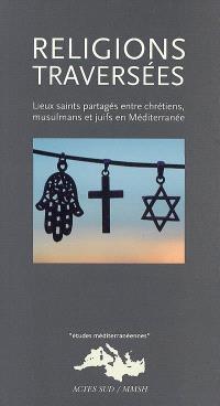 Religions traversées : lieux saints partagés entre chrétiens, musulmans et juifs en Méditerranée
