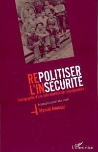 Repolitiser l'insécurité : sociographie d'une ville ouvrière en recomposition : perspectives de réflexion pour combattre les conséquences du retour de l'incertitude de l'existence