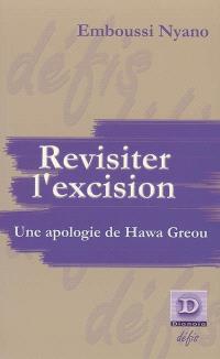 Revisiter l'excision : une apologie de Hawa Greou; Suivi de Pour une critique de la sexologie; Suivi de Remarques sur le féminisme africain