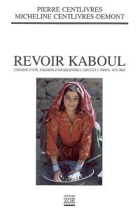 Revoir Kaboul : chemins d'été, chemins d'hiver entre l'Oxus et l'Indus : 1972-2005