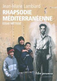 Rhapsodie méditerranéenne : essai métissé