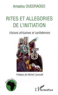 Rites et allégories de l'initiation : visions africaines et caribéennes