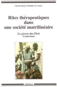 Rites thérapeutiques dans une société matrilinéaire : le gérem des Pèrè (Cameroun)