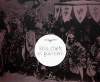 Rois, chefs et guerriers
