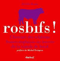 Rosbifs ! : l'histoire des relations franco-angaises au travers de la viande de boeuf