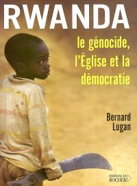 Rwanda : le génocide, l'Eglise et la démocratie