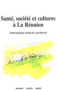 Santé, société et cultures à la Réunion : anthropologie médicale, psychiatrie