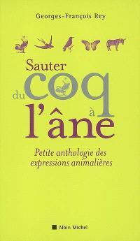 Sauter du coq à l'âne : petite anthologie des expressions animalières