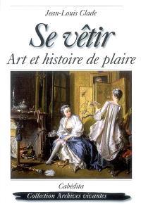 Se vêtir : art et histoire de plaire