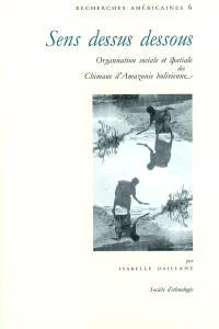 Sens dessus dessous : organisation sociale et spatiale des Chimane d'Amazonie bolivienne