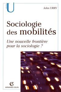 Sociologie des mobilités : une nouvelle frontière pour la sociologie ?