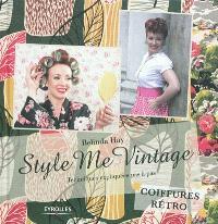 Style me vintage : coiffures rétro : techniques expliquées pas à pas