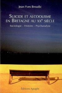 Suicide et alcoolisme en Bretagne au XXe siècle : sociologie, histoire, psychanalyse