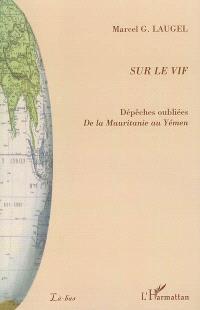 Sur le vif : dépêches oubliées de la Mauritanie au Yémen