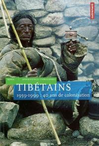 Tibétains : 1959-1999, 40 ans de colonisation