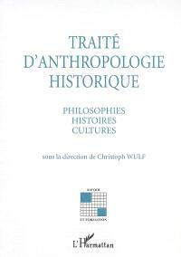 Traité d'anthropologie historique : philosophies, histoires, cultures