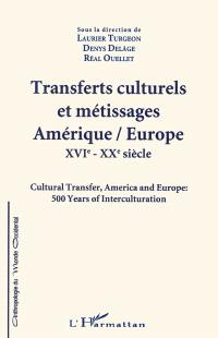 Transferts culturels et métissages Amérique-Europe, XVIe-XXe siècle = Cultural Transfer, America and Europe, 500 years of interculturation