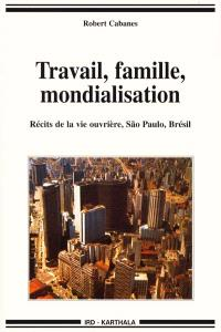 Travail, famille, mondialisation : récits de la vie ouvrière, Sao Paulo, Brésil