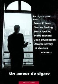 Un amour de cigare : le cigare pose avec Bruno Crémer, Charles Berling, Sonia Ryckiel, Pierre Richard, Jean d'Ormesson, Jérôme Savary et d'autres encore...