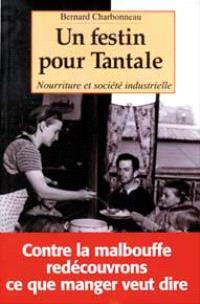 Un festin pour Tantale : nourriture et société industrielle